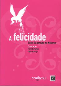 A Felicidade: Fénix Renascida do Niilismo